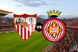 Ponturi pariuri Sevilla vs Girona – La Liga 16 decembrie 2018