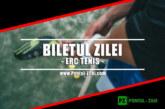 Biletul zilei din tenis de la ERC – Joi 10 Octombrie – Cota 2.21 – Castig potential 221 RON