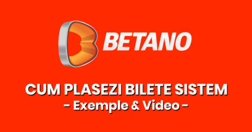 BETANO: Cum plasezi bilete de tip sistem. Exemple și VIDEO!