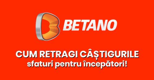 Betano: Cum efectuezi retragerea castigurilor!