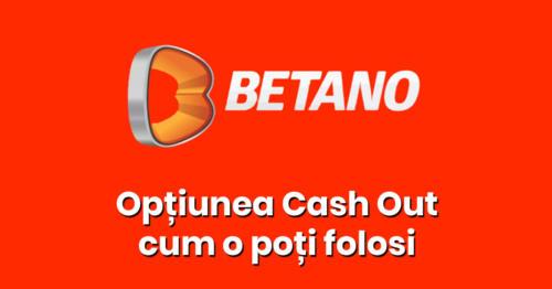 Optiunea Cash Out la Betano: Cum o folosesti!